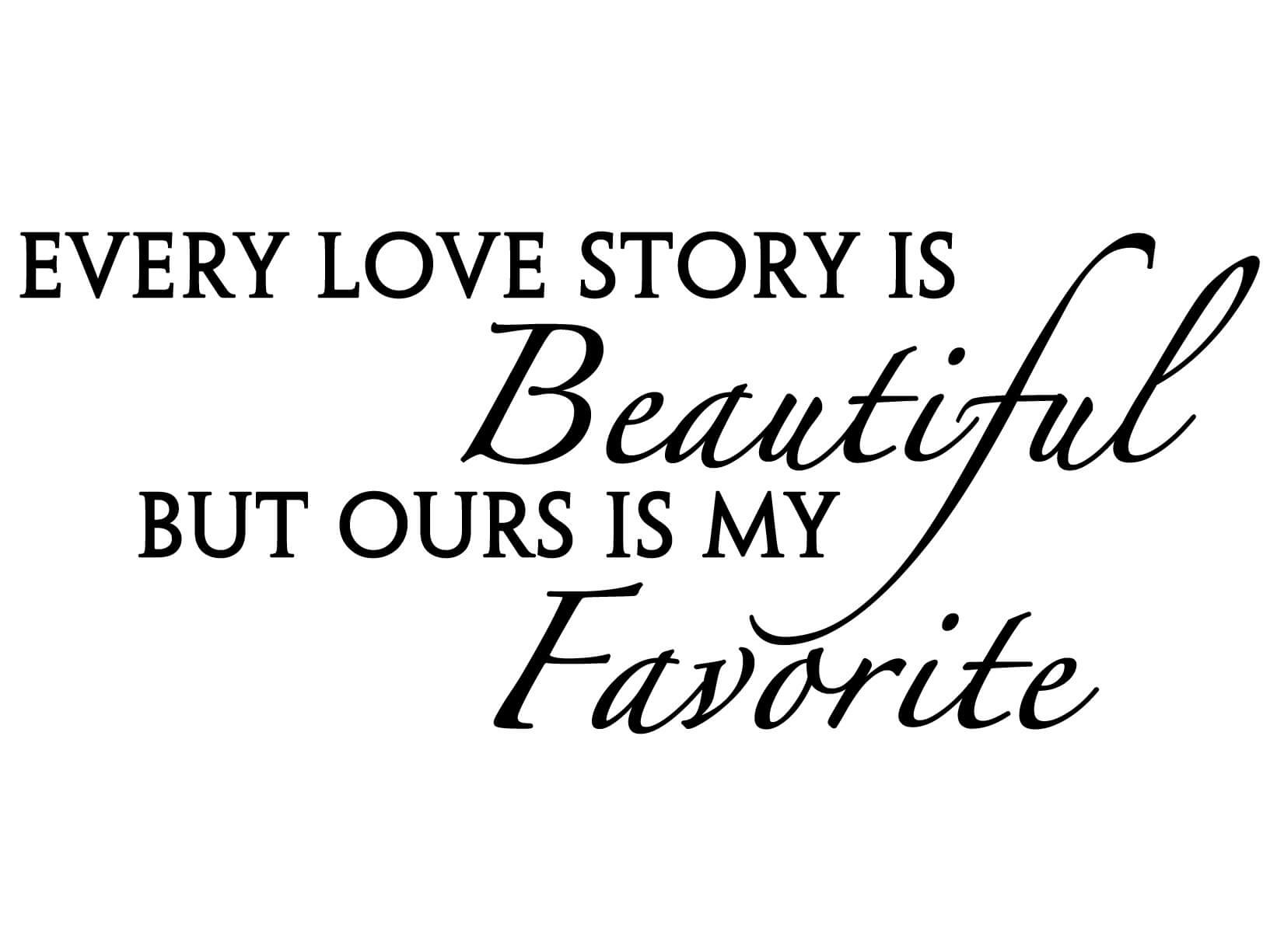 """Download Muursticker """"Every love story is beautiful but ours is my ..."""