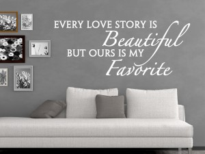 "Muursticker ""Every love story is beautiful but ours is my favorite"""