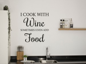 "Muursticker ""I cook with wine, sometimes I even add food"""