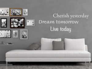 "Muursticker ""Cherish yesterday, Dream tomorrow, Live today"""