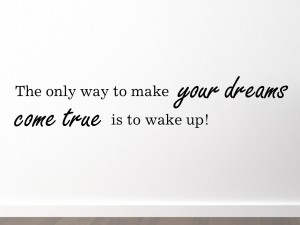 "Muursticker ""The only way to make your dreams come true is to wake up!"""